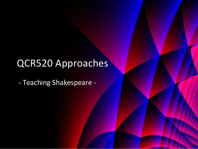 QCR520 Approaches - Teaching Shakespeare -