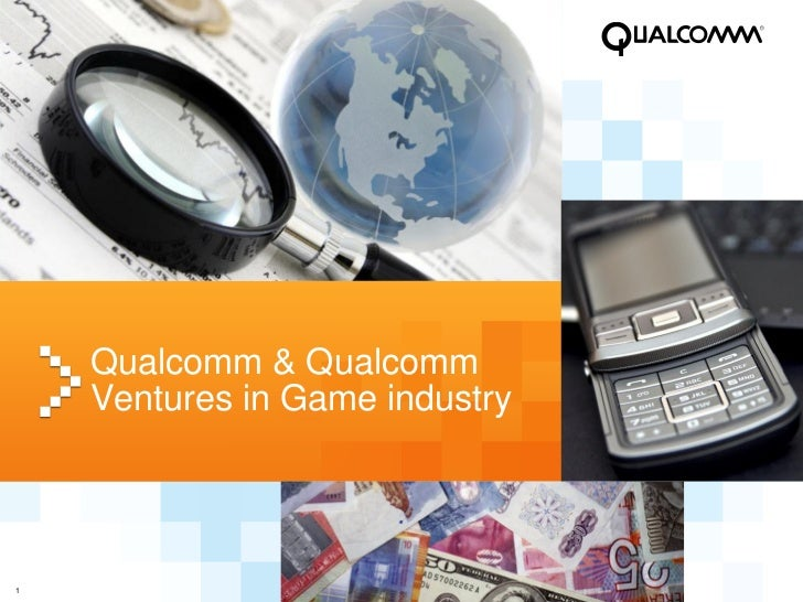 Qualcomm & Qualcomm    Ventures in Game industry1