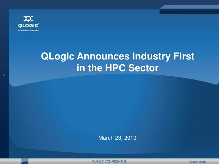 March 23, 2010<br />March 2010<br />1<br />QLOGIC CONFIDENTIAL<br />QLogic Announces Industry First in the HPC Sector<br />