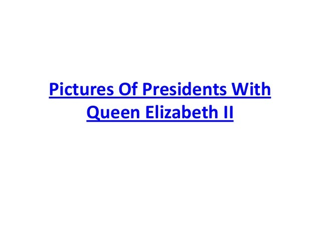 Pictures Of Presidents WithQueen Elizabeth II