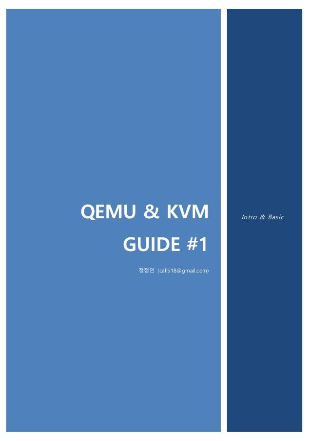 QEMU & KVM GUIDE #1 정정인 (call518@gmail.com) Intro & Basic