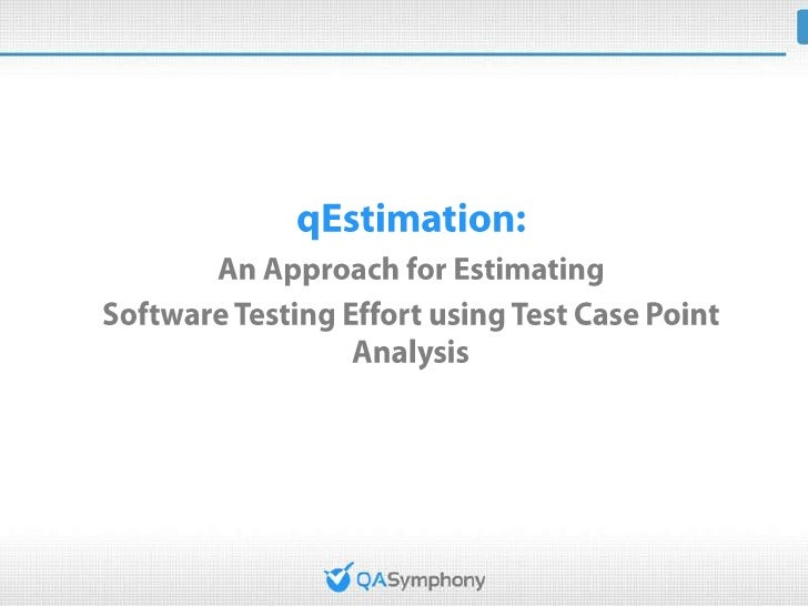Agenda• Background and Motivation• qEstimation Analysis   – Test Size Estimation (Test Case Point Analysis)   – Test Effor...