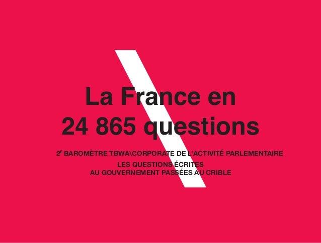 La France en 24 865 questions 2E BAROMÈTRE TBWACORPORATE DE L'ACTIVITÉ PARLEMENTAIRE LES QUESTIONS ÉCRITES AU GOUVERNEMENT...
