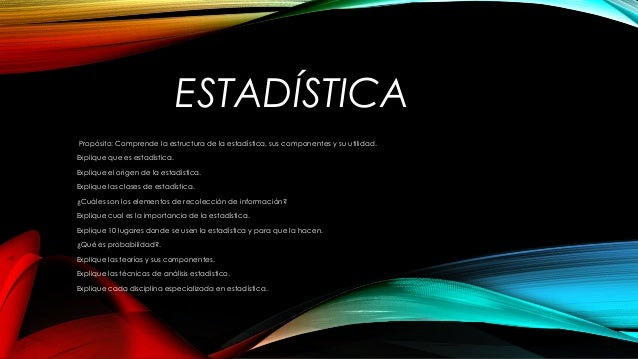 ESTADÍSTICA Propósito: Comprende la estructura de la estadística, sus componentes y su utilidad. Explique que es estadísti...