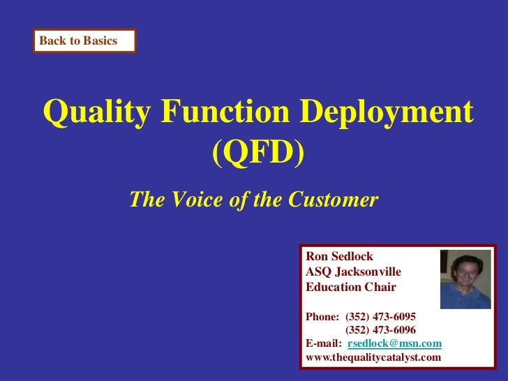 Back to BasicsQuality Function Deployment           (QFD)                 The Voice of the Customer                       ...