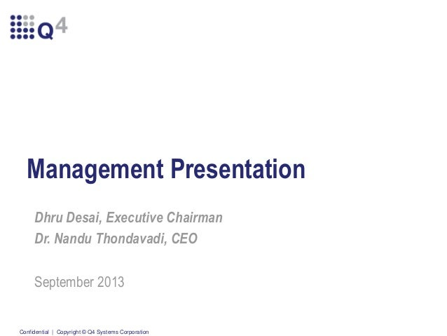 Management Presentation Dhru Desai, Executive Chairman Dr. Nandu Thondavadi, CEO September 2013  Confidential | Copyright ...