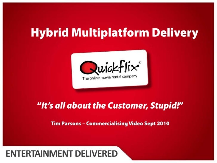 "Hybrid Multiplatform Delivery<br />""It's all about the Customer, Stupid!""<br />Tim Parsons – Commercialising Video Sept 20..."