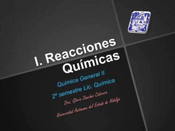 1.1 Introducción a las                  Reacciones QuímicasUna reacción química es un proceso en elcual una o más sustanci...