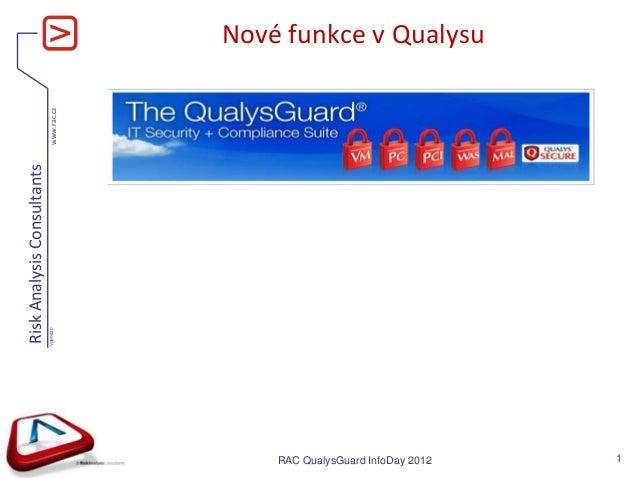 www.rac.cz RiskAnalysisConsultants V060420 Nové funkce v Qualysu RAC QualysGuard InfoDay 2012 1