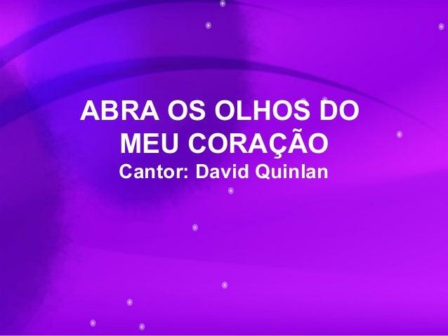 ABRA OS OLHOS DO MEU CORAÇÃO Cantor: David Quinlan