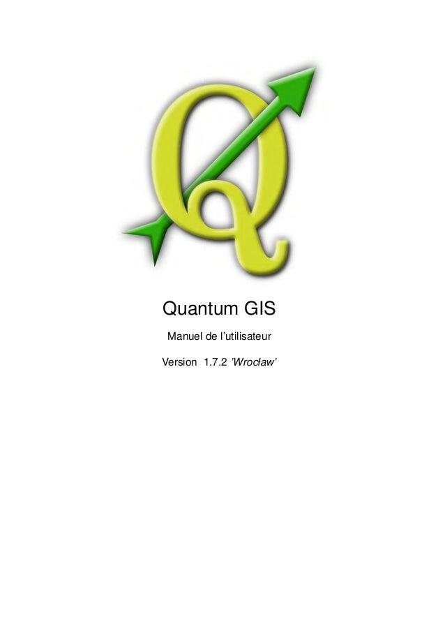 Quantum GIS Manuel de l'utilisateurVersion 1.7.2 'Wrocław'