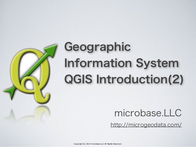 Copyright (C) 2013 microbase.LLC All Rights Reserved. Geographic Information System QGIS Introduction(2) microbase.LLC htt...