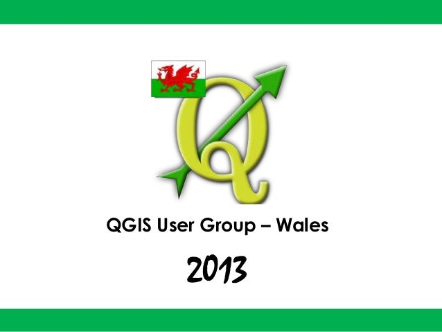 QGIS User Group – Wales  2013