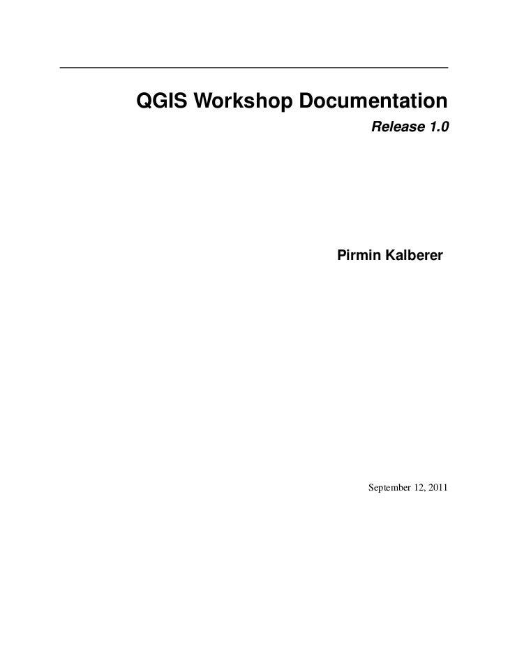 QGIS Workshop Documentation                     Release 1.0                 Pirmin Kalberer                     September ...