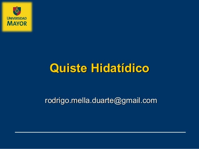 Quiste HidatídicoQuiste Hidatídicorodrigo.mella.duarte@gmail.comrodrigo.mella.duarte@gmail.com