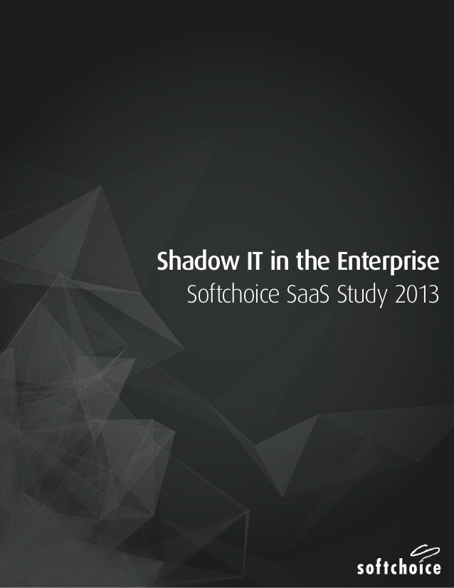 Shadow IT in the Enterprise: Softchoice SaaS Study 2013