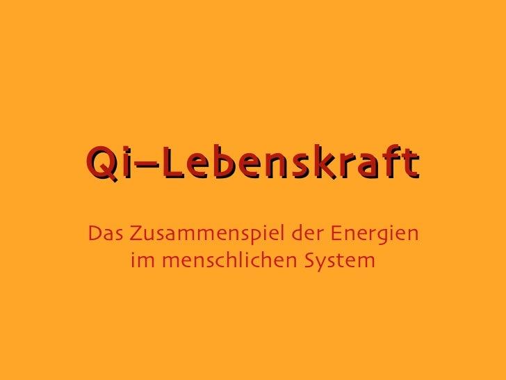 Qi–Lebenskraft Das Zusammenspiel der Energien im menschlichen System