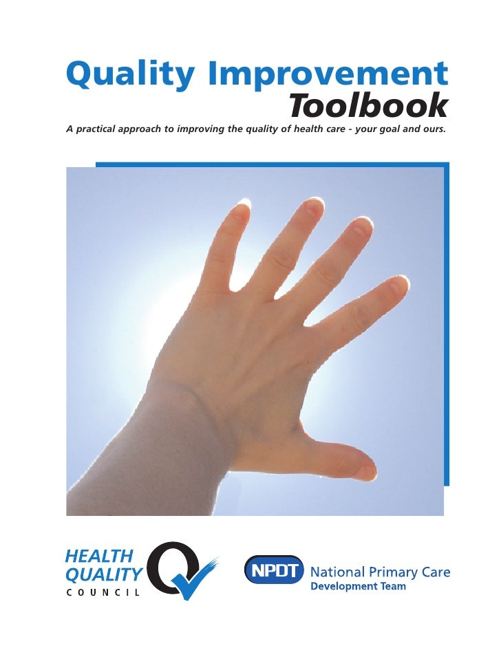 Quality Improvement             Toolbook A practical approach to improving the quality of health care - your goal and ours.