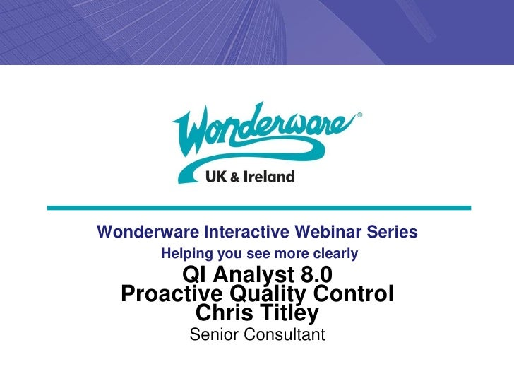 Wonderware Interactive Webinar Series       Helping you see more clearly       QI Analyst 8.0  Proactive Quality Control  ...