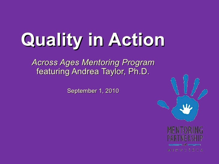 Quality in Action Across Ages Mentoring Program  featuring Andrea Taylor, Ph.D. September 1, 2010