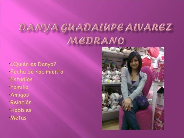 <ul><li>¿Quién es Danya? </li></ul><ul><li>F echa de nacimiento </li></ul><ul><li>Estudios </li></ul><ul><li>Familia </li>...
