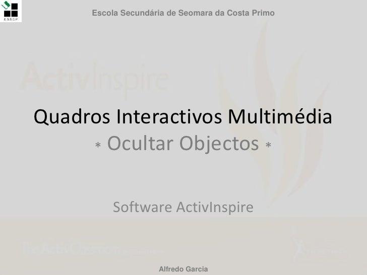Escola Secundária de Seomara da Costa Primo<br />Quadros Interactivos Multimédia* Ocultar Objectos *<br />Software ActivIn...