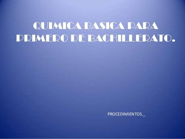 QUIMICA BASICA PARA PRIMERO DE BACHILLERATO. PROCEDIMIENTOS._