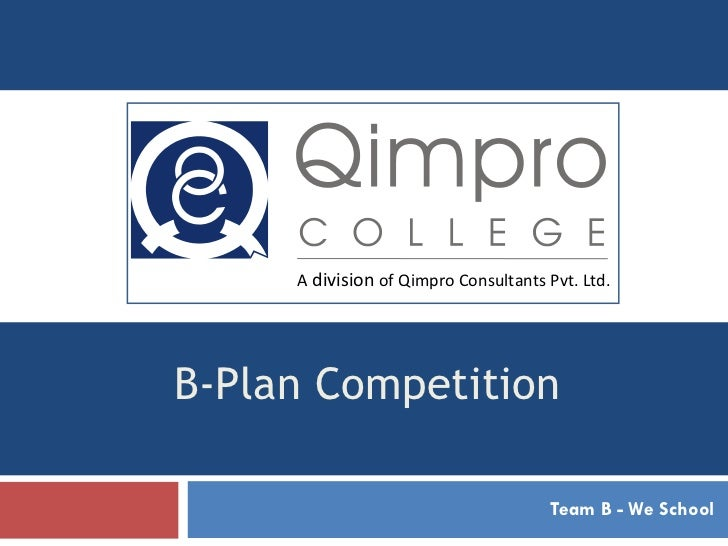 B-Plan Competition Team B - We School A  division  of Qimpro Consultants Pvt. Ltd.