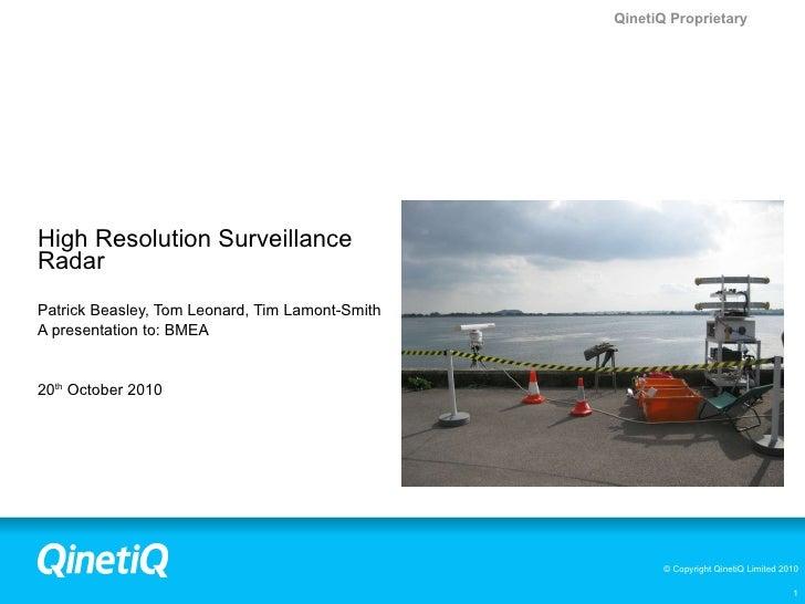 High Resolution Surveillance Radar Patrick Beasley, Tom Leonard, Tim Lamont-Smith  A presentation to: BMEA 20 th  October ...