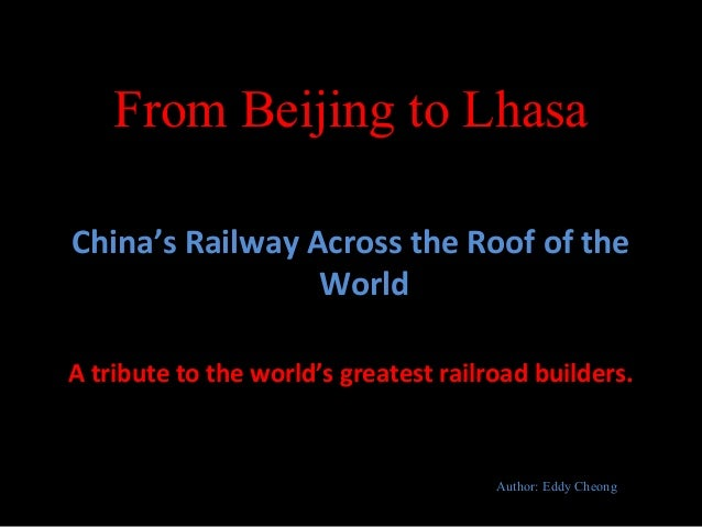 From Beijing to Lhasa China's Railway Across the Roof of the World A tribute to the world's greatest railroad builders.  A...