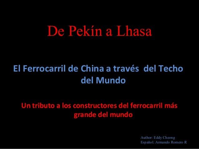 De Pekín a Lhasa El Ferrocarril de China a través del Techo del Mundo Un tributo a los constructores del ferrocarril más g...