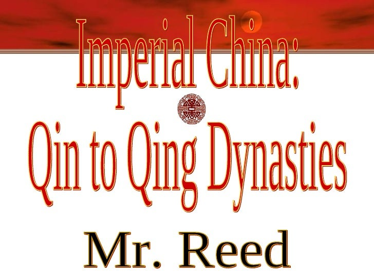 Imperial China: Qin to Qing Dynasties Mr. Reed