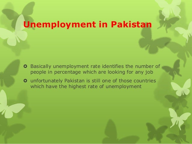 reasons for unemployment in pakistan Essay on unemployment in pakistan causes the two main and important reasons of this chronic and unmanageable unemployment problem are rapidly ever increasing population and defective education system with such a huge population.