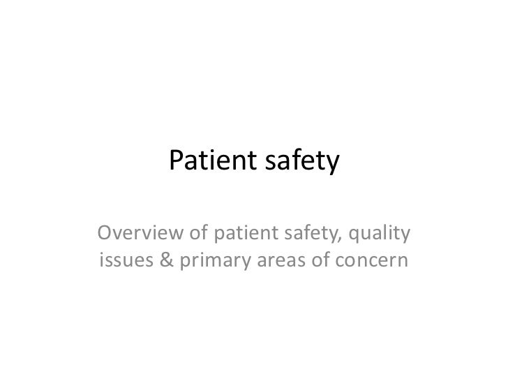 Patient safetyOverview of patient safety, qualityissues & primary areas of concern