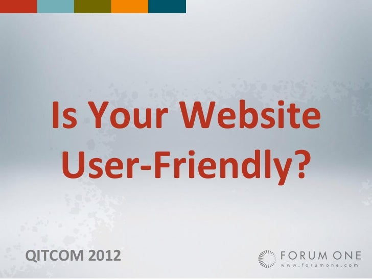 Is Your Website   User-Friendly?QITCOM 2012