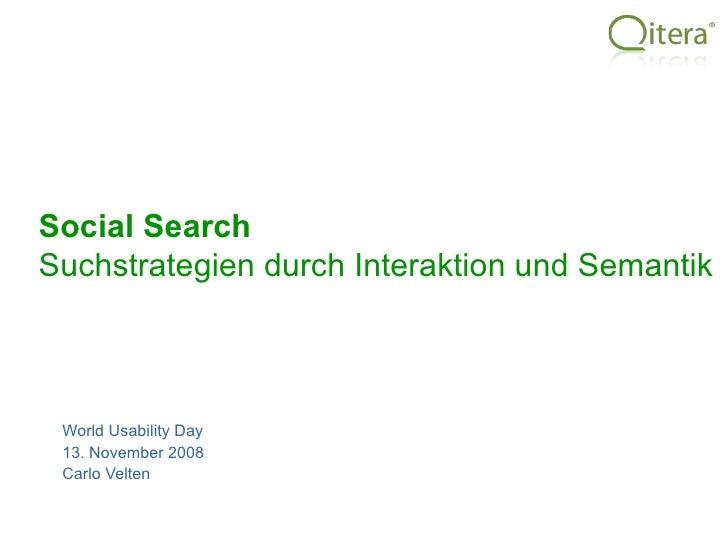 World Usability Day 13. November 2008 Carlo Velten Social Search   Suchstrategien durch Interaktion und Semantik