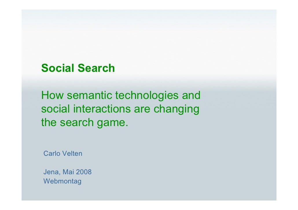 Social Search  How semantic technologies and social interactions are changing the search game.  Carlo Velten  Jena, Mai 20...