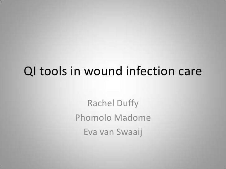 QI tools in wound infection care            Rachel Duffy         Phomolo Madome           Eva van Swaaij