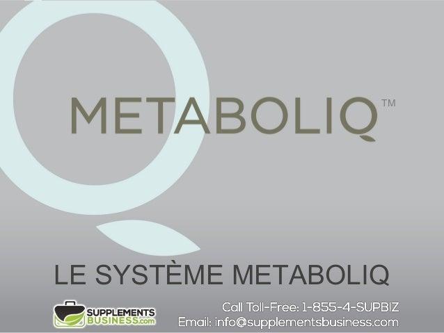 LE SYSTÈME METABOLIQ TM