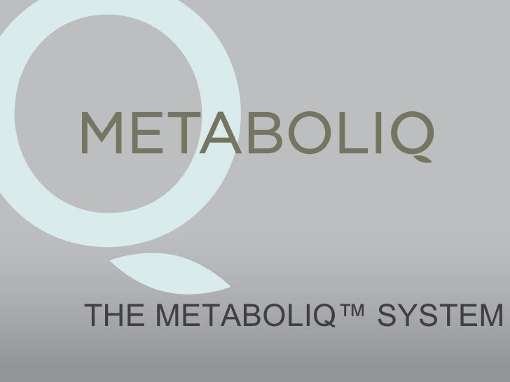 THE METABOLIQ™ SYSTEM