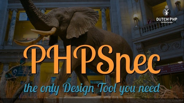 Dutch PHP Conference - PHPSpec 2 - The only Design Tool you need