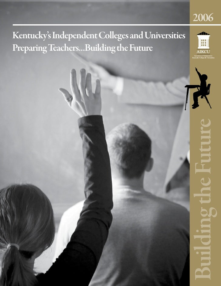 Kentucky's Independent Colleges and UniversitiesPreparing Teachers...Building the Future