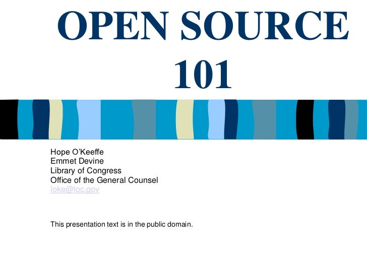 OPEN SOURCE     101Hope O'KeeffeEmmet DevineLibrary of CongressOffice of the General Counselloke@loc.govThis presentation ...