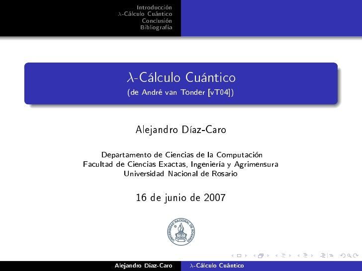 Introducción          λ-Cálculo Cuántico                 Conclusión                 Bibliografía                λ-Cálculo ...