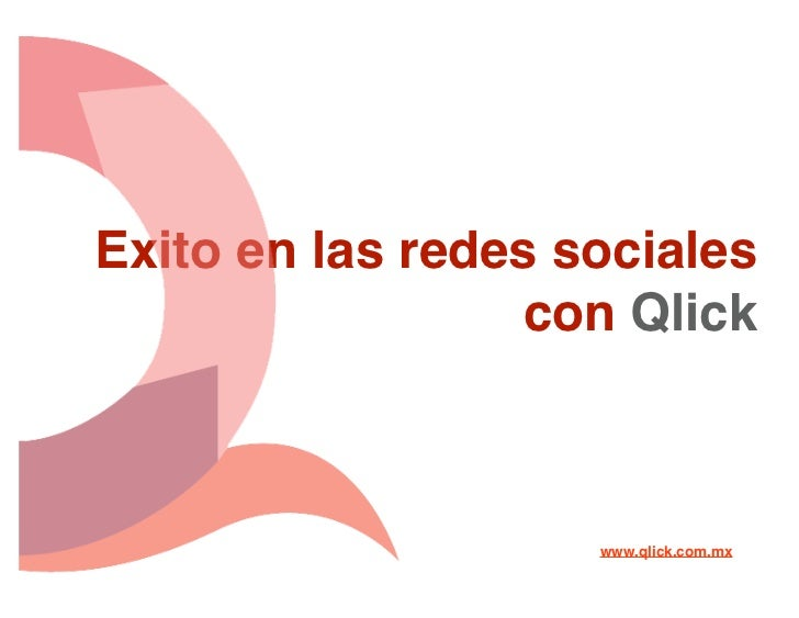 Exito en las redes sociales                  con Qlick                    www.qlick.com.mx