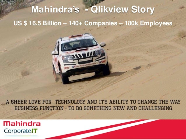 US $ 16.5 Billion – 140+ Companies – 180k Employees Mahindra's - Qlikview Story