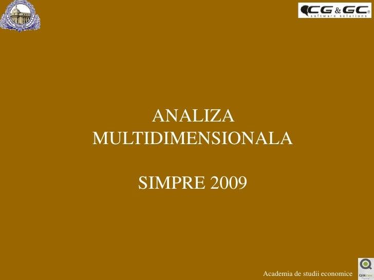 ANALIZA MULTIDIMENSIONALA<br />SIMPRE 2009<br />Academia de studii economice<br />