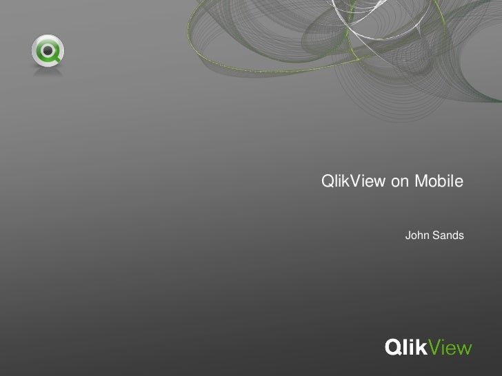 QlikView on Mobile          John Sands