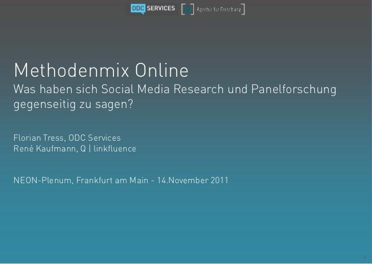 Methodenmix OnlineWas haben sich Social Media Research und Panelforschunggegenseitig zu sagen?Florian Tress, ODC ServicesR...