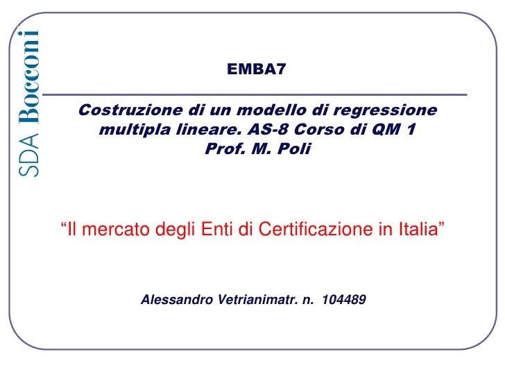 """EMBA7Costruzione di un modello di regressione multipla lineare. AS-8 Corso di QM 1Prof. M. Poli """"Il mercato degli Enti di ..."""